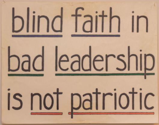 """Blind faith in bad leadership is not patriotic"" - protest sign, circa 2003- 2004."
